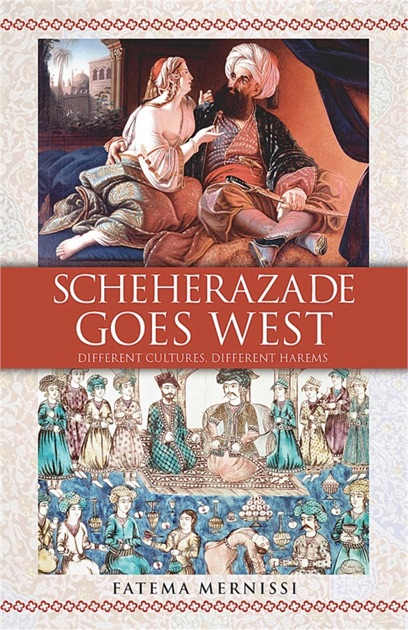 """size 6 the western women s harem by fatema mernissi Scheherazade goes west she calls it the """"size 6 harem"""" in mernissi's age or weight—which gives them a sort of freedom of experience denied western women."""