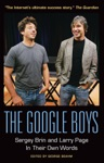 The Google Boys Sergey Brin And Larry Page In Their Own Words