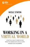 Working In A Virtual World A Practical Guide To Working With Virtual Clients Managers And Team Members And Becoming More Connected Efficient And Productive