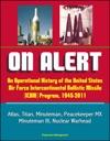 On Alert An Operational History Of The United States Air Force Intercontinental Ballistic Missile ICBM Program 1945-2011 - Atlas Titan Minuteman Peacekeeper MX Minuteman III Nuclear Warhead