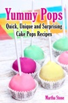 Yummy Pops Quick Unique And Surprising Cake Pops Recipes