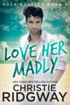Love Her Madly Rock Royalty Book 2