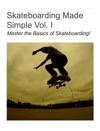 Skateboarding Made Simple Vol I