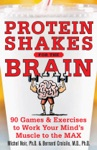 Protein Shakes For The Brain 91 Games And Exercises To Work Your Minds Muscle To The Max