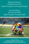 Bilingual Dictionary Of Football Soccer Terms EnglishPortuguese And PortugueseEnglish - Dicionrio Bilngue De Termos De Futebol InglsPortugus E PortugusIngls