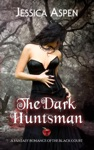 The Dark Huntsman A Fantasy Romance Of The Black Court