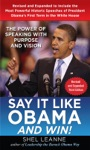 Say It Like Obama And Win The Power Of Speaking With Purpose And Vision Revised And Expanded Third Edition