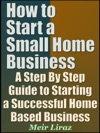 How To Start A Small Home Business A Step By Step Guide To Starting A Successful Home Based Business