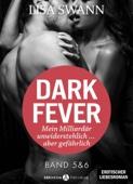 Dark Fever. Mein Milliardär – unwiderstehlich ... aber gefährlich, band 5-6