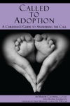 Called To Adoption A Christians Guide To Answering The Call