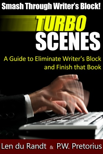 Smash Through Writers Block Turbo Scenes A Guide to Eliminate Writers Block and Finish that Book