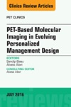 PET-Based Molecular Imaging In Evolving Personalized Management Design An Issue Of PET Clinics E-Book