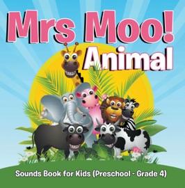 DOWNLOAD OF MRS. MOO! ANIMAL: SOUNDS BOOK FOR KIDS (PRESCHOOL - GRADE 4) PDF EBOOK