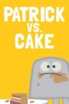 Patrick Vs Cake