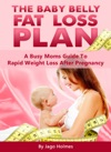 The Baby Belly Fat Loss Plan A Busy Moms Guide To Rapid Weight Loss After Pregnancy