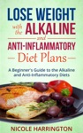 Lose Weight With The Alkaline And Anti-Inflammatory Diet Plans