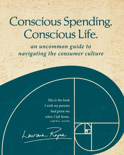 Conscious Spending Conscious Life An uncommon guide to navigating the consumer culture