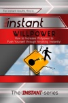 Instant Willpower How To Increase Willpower To Push Yourself Through Anything Instantly