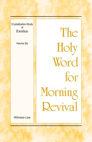 The Holy Word for Morning Revival - Crystallization-study of Exodus Volume 6