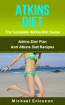 Atkins Diet - The Complete Atkins Diet Guide Atkins Diet Plan And Atkins Diet Recipes