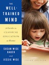 The Well-Trained Mind A Guide To Classical Education At Home Third Edition