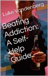 Beating Addiction A Self-Help Guide