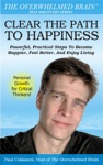 Clear The Path To Happiness Powerful Practical Steps To Become Happier Feel Better And Enjoy Living
