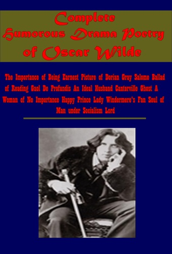 Complete Humorous Drama Poetry of Oscar Wilde