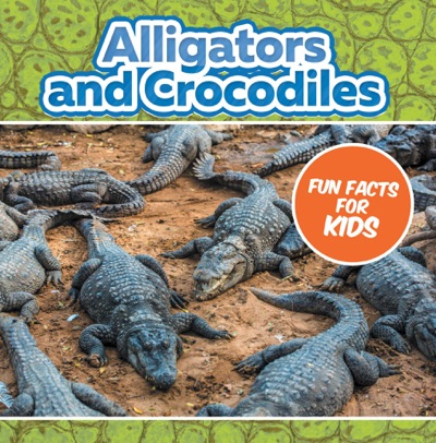 Alligators and Crocodiles Fun Facts For Kids