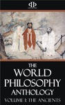 The World Philosophy Anthology - Volume I The Ancients