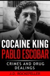 Cocaine King Pablo Escobar Crimes And Drug Dealings
