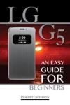 Lg G5 An Easy Guide For Beginners