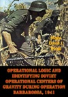 Operational Logic And Identifying Soviet Operational Centers Of Gravity During Operation Barbarossa 1941