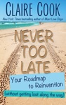 Never Too Late Your Roadmap To Reinvention Without Getting Lost Along The Way