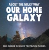 About The Milky Way Our Home Galaxy  3rd Grade Science Textbook Series
