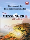 Biography Of The Prophet Muhammad - The Messenger Of Allah