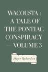 Wacousta  A Tale Of The Pontiac Conspiracy  Volume 3