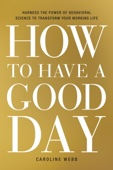 How to Have a Good Day - Caroline Webb Cover Art