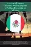 Apertura Externa Industria Manufacturera Y Poltica Industrial En Mxico
