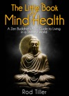 The Little Book Of Mind Health A Zen Buddhists ABC Guide To Living In A Stressful World