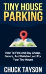 Tiny House Parking How To Find And Buy Cheap Secure And Reliable Land For Your Tiny House