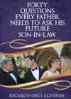 Forty Questions Every Father Needs To Ask His Future Son-In-Law