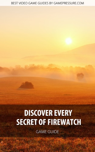 Discover Every Secret of Firewatch