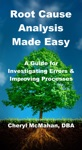Root Cause Analysis Made Easy A Guide For Investigating Errors And Improving Processes