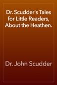 Dr. John Scudder - Dr. Scudder's Tales for Little Readers, About the Heathen. artwork