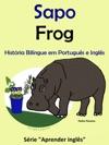 Histria Bilngue Em Portugus E Ingls Sapo - Frog Srie Aprender Ingls