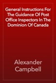 Alexander Campbell - General Instructions For The Guidance Of Post Office Inspectors In The Dominion Of Canada artwork