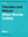 Fairness And Nature When Worlds Collide - Part 1
