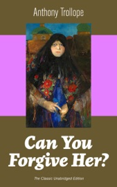 CAN YOU FORGIVE HER? (THE CLASSIC UNABRIDGED EDITION)