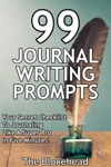 99 Journal Writing Prompts And Ideas Your Secret Checklist To Journaling Like A Super Pro In Five Minutes